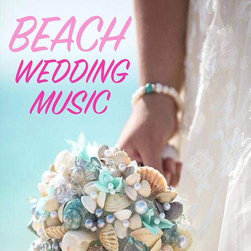 Beach Wedding Music by Various Artists