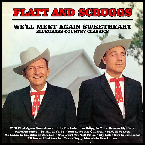 We'll Meet Again Sweetheart : Bluegrass Country Classics by Flatt and Scruggs