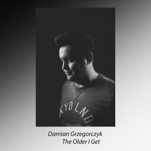 The Older I Get de Damian Grzegorczyk