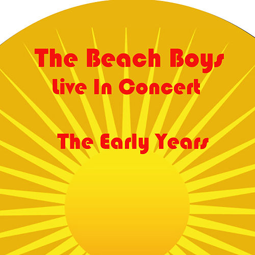Beach Boys Live In Concert The Early Years (Live) von The Beach Boys