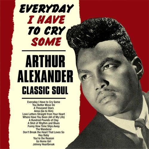 Everyday I Have to Cry Some:Arthur Alexander Classic Soul de Arthur Alexander