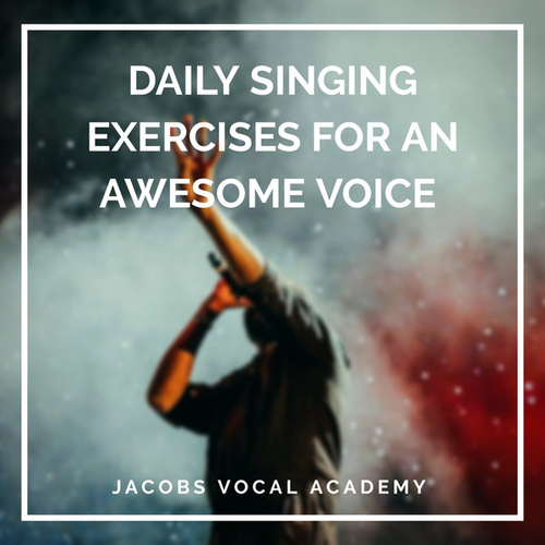 Daily Singing Exercises For An Awesome Voice by Jacobs Vocal Academy