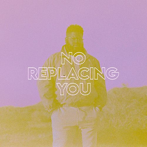 No Replacing You by Pink Sweat$