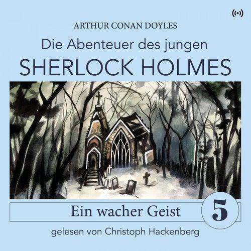 Sherlock Holmes: Ein wacher Geist (Die Abenteuer des jungen Sherlock Holmes 5) von Sherlock Holmes