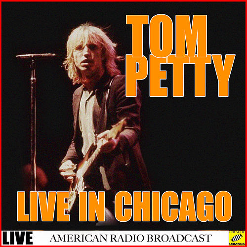 Tom Petty - Live In Chicago (Live) by Tom Petty