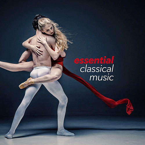 Essential Classical Music by Various Artists