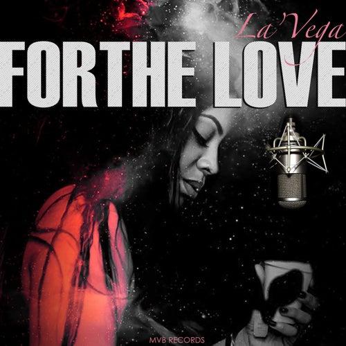 For The Love by La'Vega
