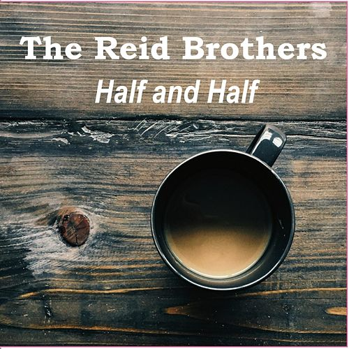 Half and Half by The Reid Brothers