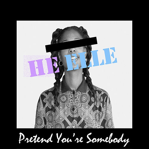 Pretend You're Somebody by He Elle