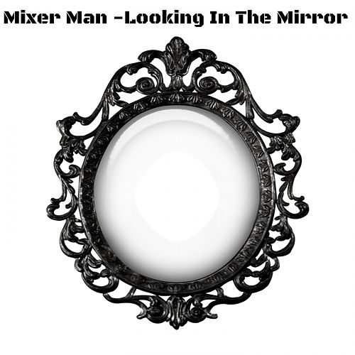 Looking In The Mirror de The Mixer Man