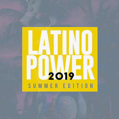 Latino Power (Summer Edition 2019) by Various Artists