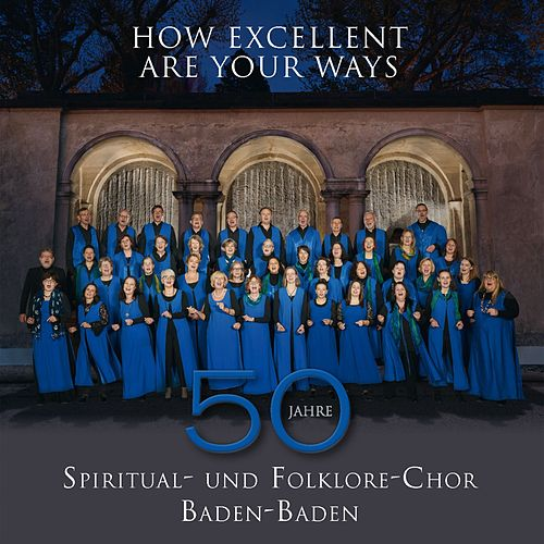 How Excellent Are Your Ways de Spiritual- und Folklorechor Baden-Baden