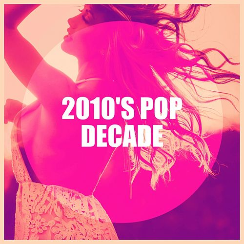 2010's Pop Decade by Various Artists