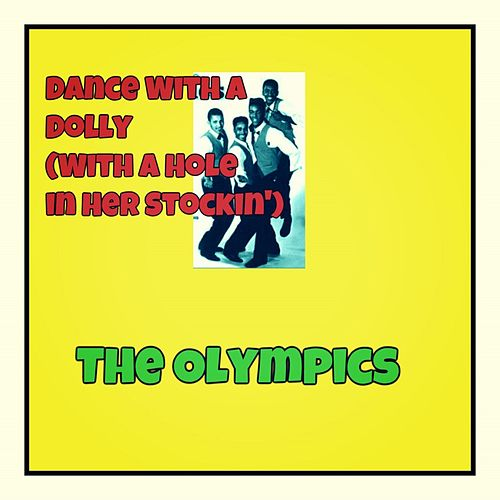 Dance with a Dolly (With a Hole in Her Stockin') by The Olympics