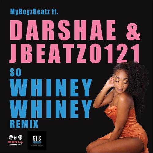 So Whiney Whiney (Remix) [feat. Darshae & Jbeatz0121] by My Boyz Beatz