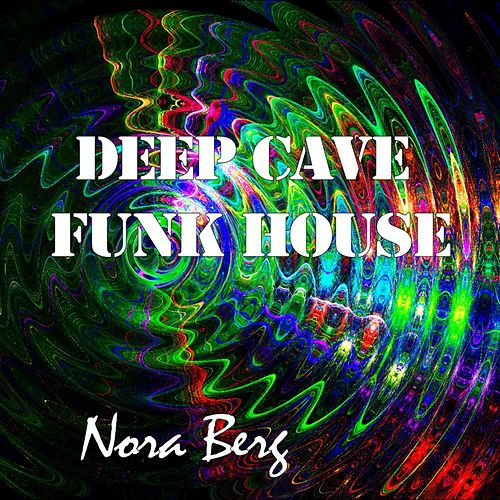 Deep Cave Funk House by Nora Berg