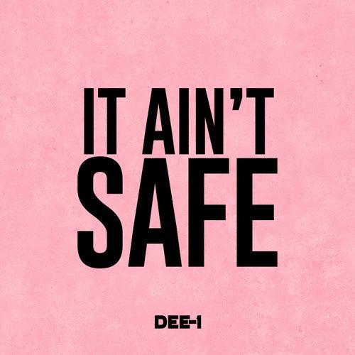It Ain't Safe von Dee-1