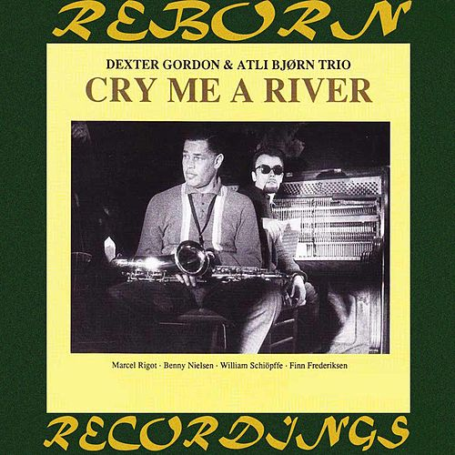 Cry Me a River (HD Remastered) by Dexter Gordon