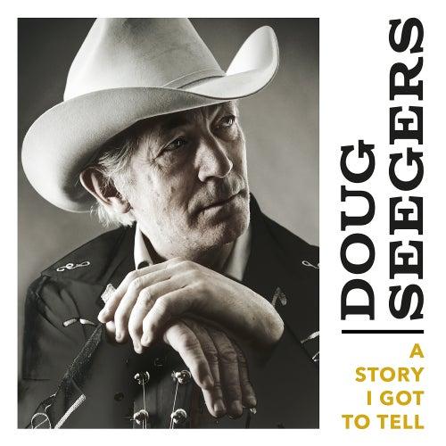 A Story I Got to Tell di Doug Seegers