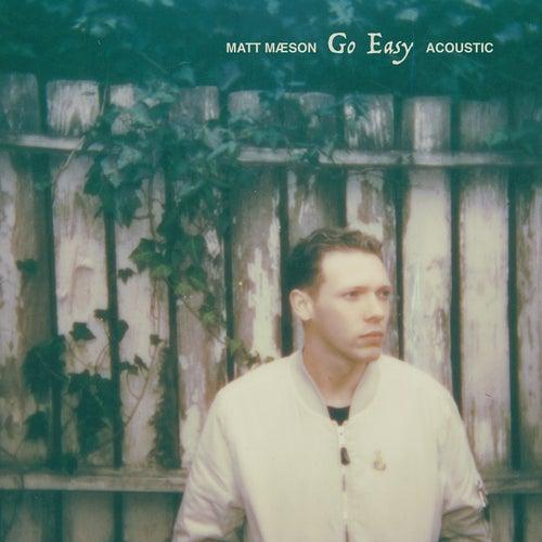 Go Easy (Acoustic) by Matt Maeson