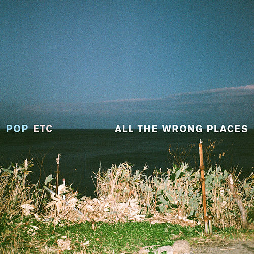 All the Wrong Places by POP ETC
