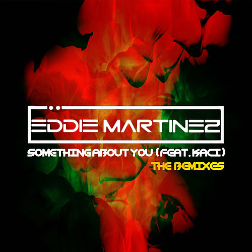 Something About You (feat. Kaci) (The Remixes) by Eddie Martinez