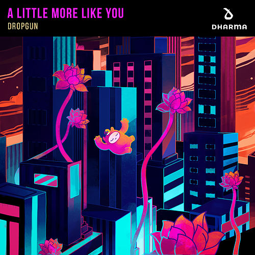 A Little More Like You by Dropgun