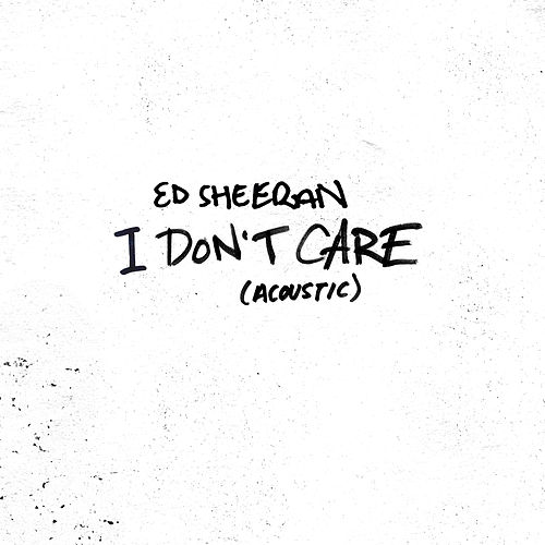 I Don't Care (Acoustic) by Ed Sheeran