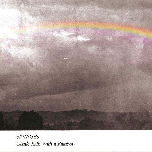 Gentle Rain With a Rainbow de Savages
