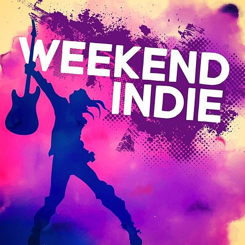 Weekend Indie by Various Artists
