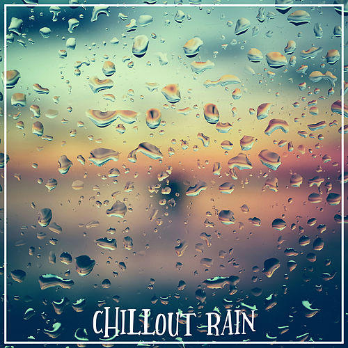 Chillout Rain by Relaxing Rain Sounds