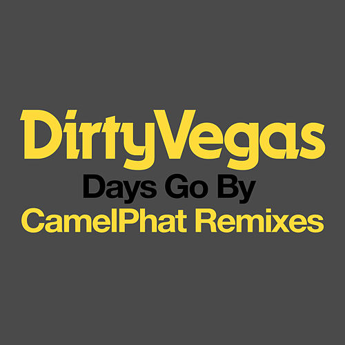 Days Go By (CamelPhat Remixes) von Dirty Vegas