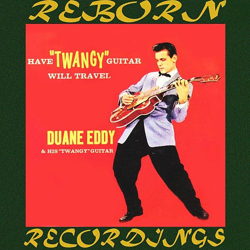 Have 'Twangy' Guitar Will Travel - 40th Anniversary Edition (HD Remastered) de Duane Eddy