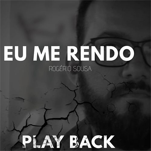 Eu Me Rendo (Playback) by Rogério Sousa