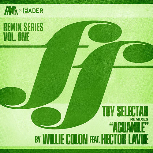 Toy Selectah Remixes 'Aquanile' by Hector Lavoe