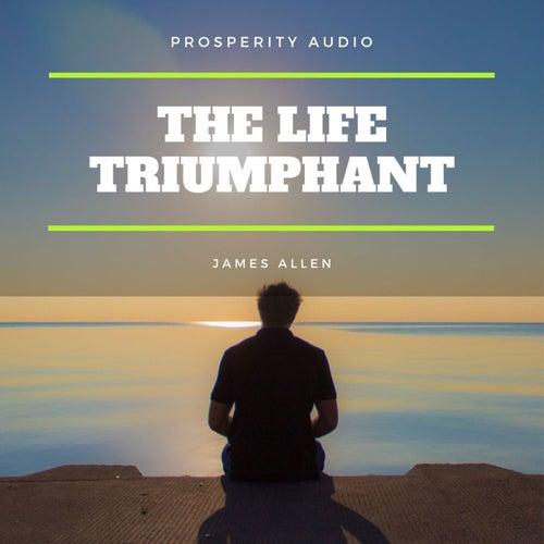 The Life Triumphant by James Allen