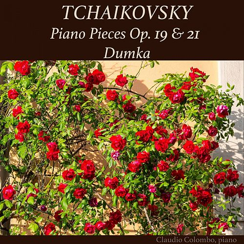 Tchaikovsky: Piano Pieces, Op. 19 & 21, Dumka by Claudio Colombo