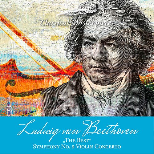 Ludwig van Beethoven 'The Best' Sinfonie No. 9, Violinconcerto (Classical Masterpieces) de Various Artists