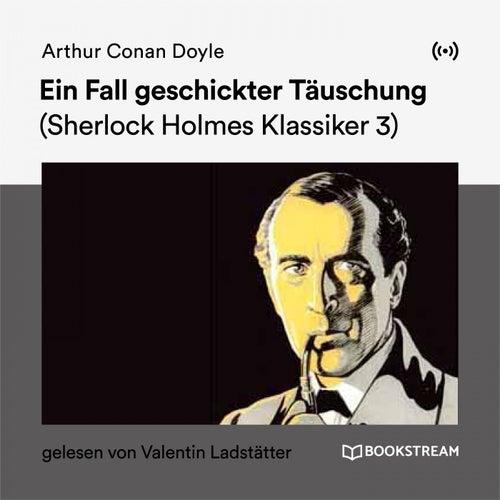 Ein Fall geschickter Täuschung (Sherlock Holmes Klassiker 3) von Sherlock Holmes