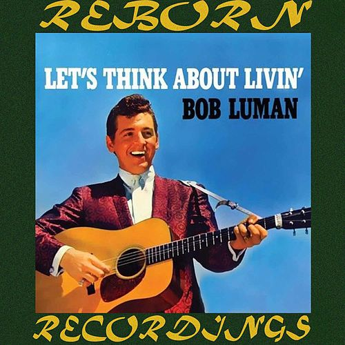Let's Think About Livin' (HD Remastered) de Bob Luman