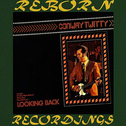 Looking Back (HD Remastered) by Conway Twitty