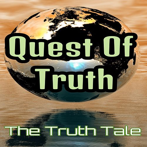 Quest of Truth by The Truth Tale