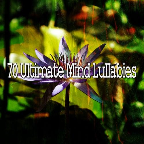 70 Ultimate Mind Lullabies by Zen Music Garden