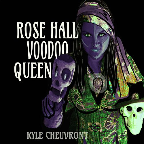 Rose Hall Voodoo Queen by Kyle Cheuvront