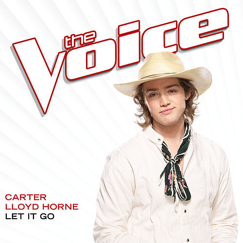 Let It Go (The Voice Performance) by Carter Lloyd Horne