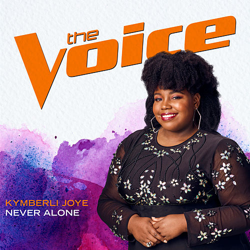 Never Alone (The Voice Performance) by Kymberli Joye