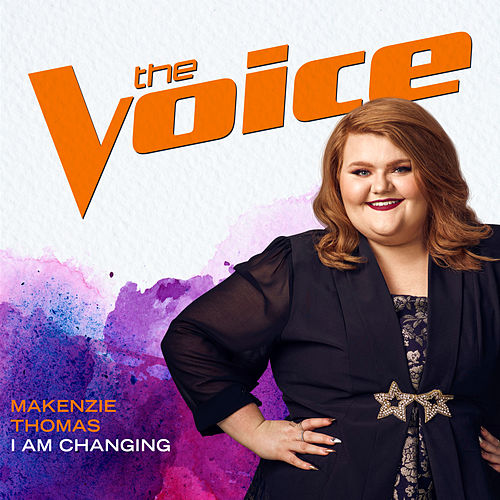 I Am Changing (The Voice Performance) by MaKenzie Thomas