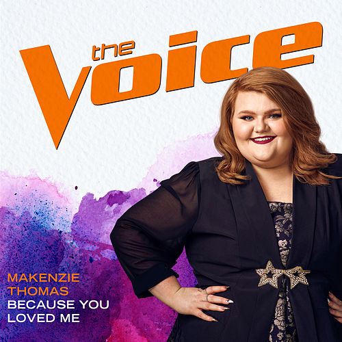 Because You Loved Me (The Voice Performance) by MaKenzie Thomas