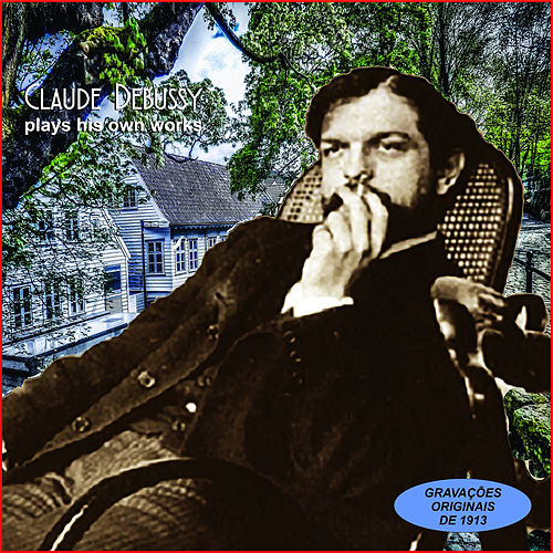 Claude Debussy Plays His Own Works de Claude Debussy