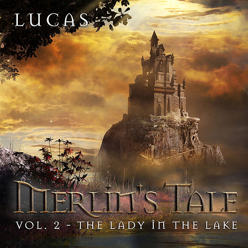 Merlin's Tale, Vol. 2: The Lady in the Lake by Lucas